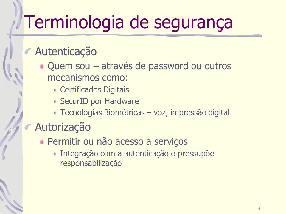 4 Terminologia de segurança Autenticação Quem sou – através de password ou outros mecanismos como: Certificados Digitais SecurID por Hardware Tecnolog