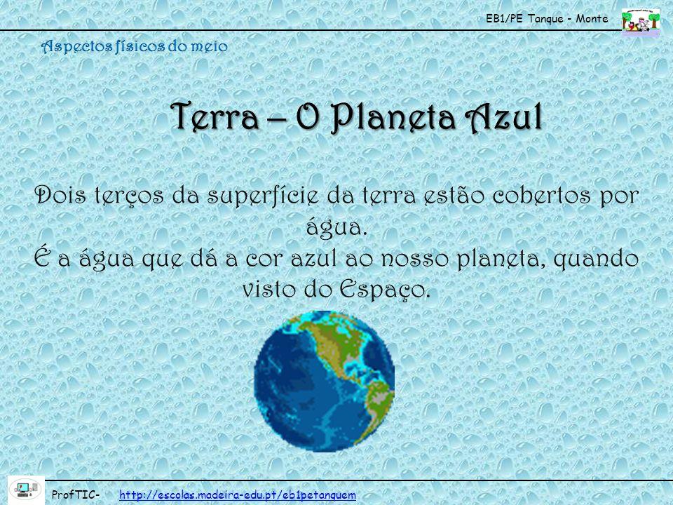 EB1/PE Tanque - Monte ProfTIC- http://escolas.madeira-edu.pt/eb1petanquemhttp://escolas.madeira-edu.pt/eb1petanquem Terra – O Planeta Azul Dois terços