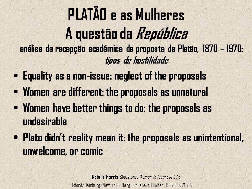 PLATÃO e as Mulheres A questão da República análise da recepção académica da proposta de Platão, 1870 – 1970: tipos de hostilidade Equality as a non-i