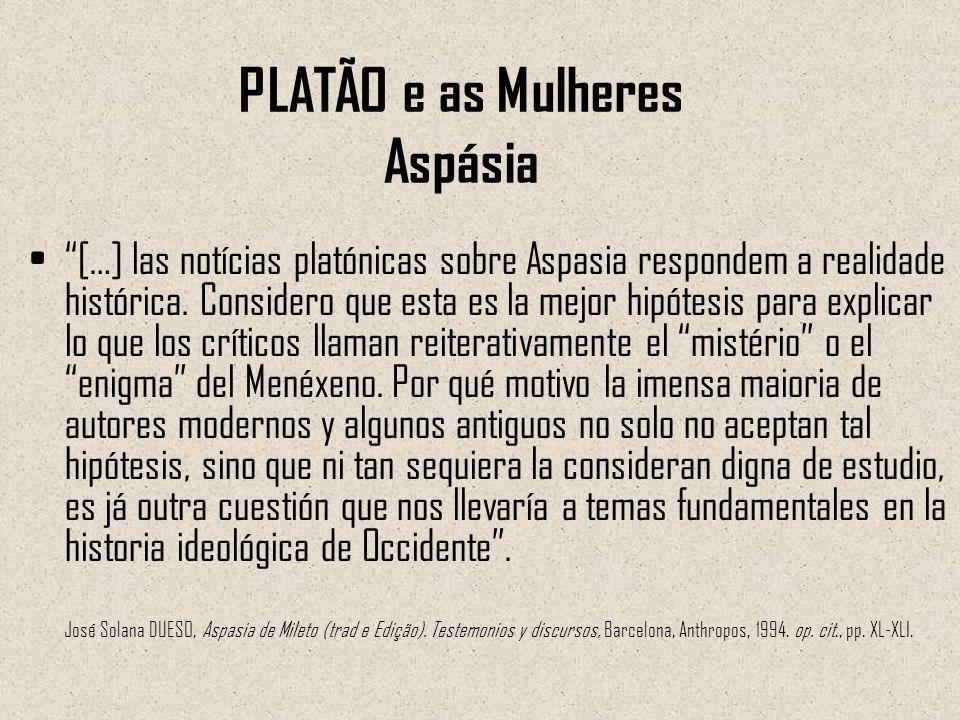 […] las notícias platónicas sobre Aspasia respondem a realidade histórica. Considero que esta es la mejor hipótesis para explicar lo que los críticos