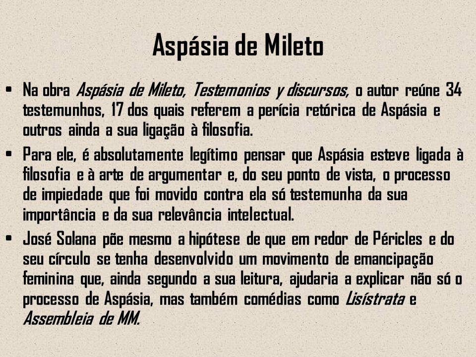 Aspásia de Mileto Na obra Aspásia de Mileto, Testemonios y discursos, o autor reúne 34 testemunhos, 17 dos quais referem a perícia retórica de Aspásia