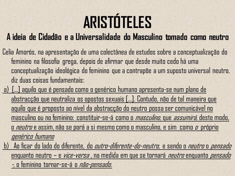 ARISTÓTELES A ideia de Cidadão e a Universalidade do Masculino tomado como neutro Celia Amorós, na apresentação de uma colectânea de estudos sobre a c