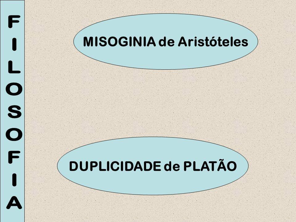 MISOGINIA de Aristóteles DUPLICIDADE de PLATÃO