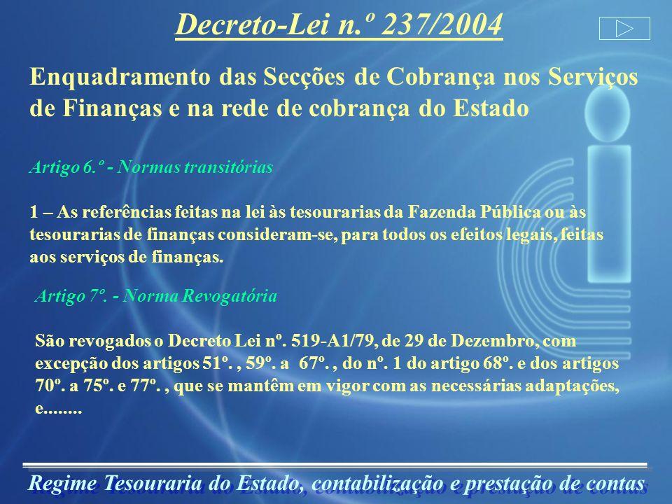 Regime Tesouraria do Estado, contabilização e prestação de contas Decreto-Lei n.º 191/99, de 5 de Junho 1 - A D.G.T.