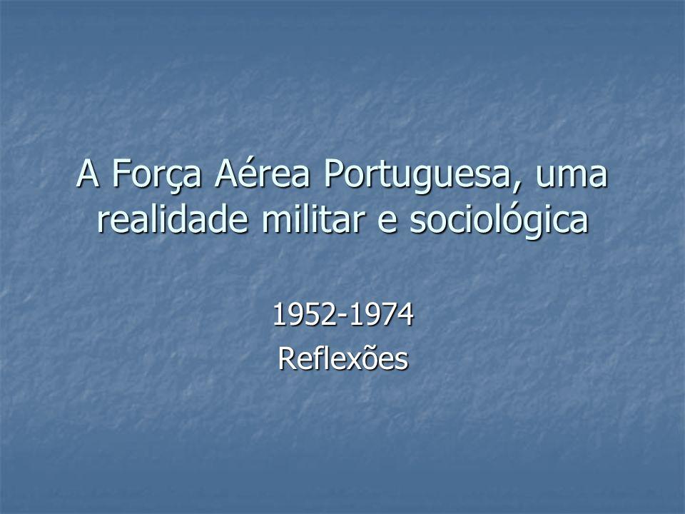 A Força Aérea Portuguesa, uma realidade militar e sociológica 1952-1974Reflexões