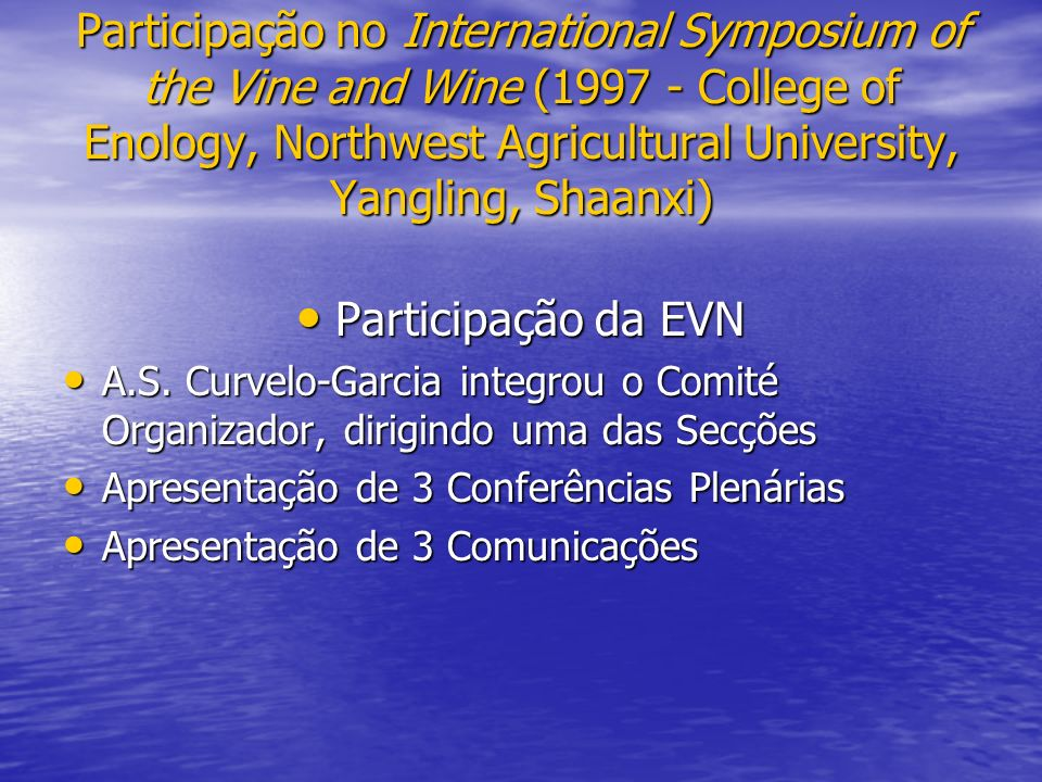 Participação no International Symposium of the Vine and Wine (1997 - College of Enology, Northwest Agricultural University, Yangling, Shaanxi) Participação da EVN Participação da EVN A.S.