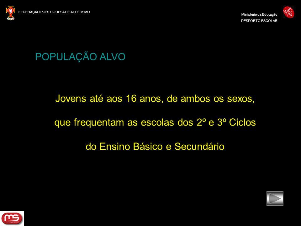 FEDERAÇÃO PORTUGUESA DE ATLETISMO Ministério da Educação DESPORTO ESCOLAR POPULAÇÃO ALVO Jovens até aos 16 anos, de ambos os sexos, que frequentam as