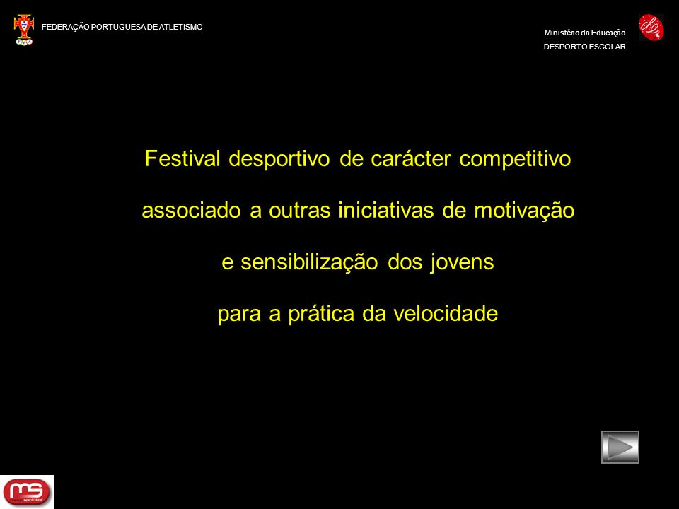 FEDERAÇÃO PORTUGUESA DE ATLETISMO Ministério da Educação DESPORTO ESCOLAR Festival desportivo de carácter competitivo associado a outras iniciativas d