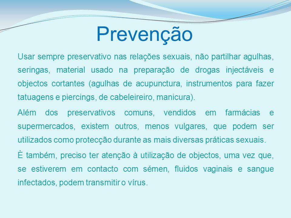Prevenção Usar sempre preservativo nas relações sexuais, não partilhar agulhas, seringas, material usado na preparação de drogas injectáveis e objecto