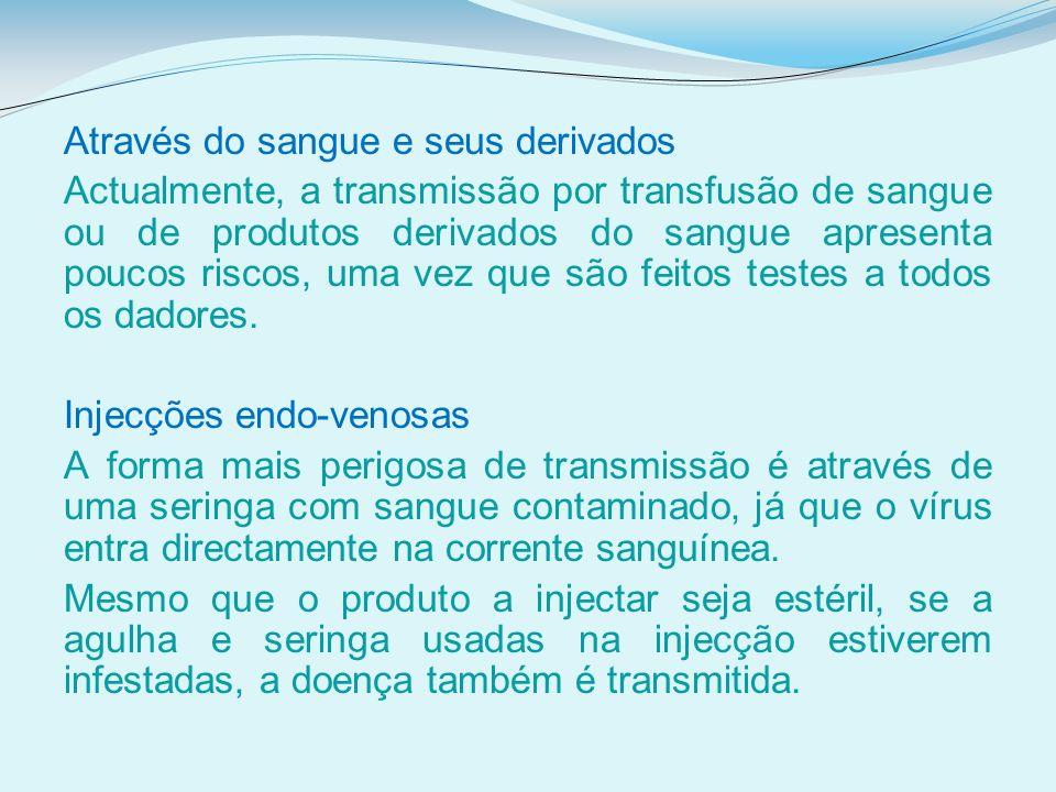 Através do sangue e seus derivados Actualmente, a transmissão por transfusão de sangue ou de produtos derivados do sangue apresenta poucos riscos, uma