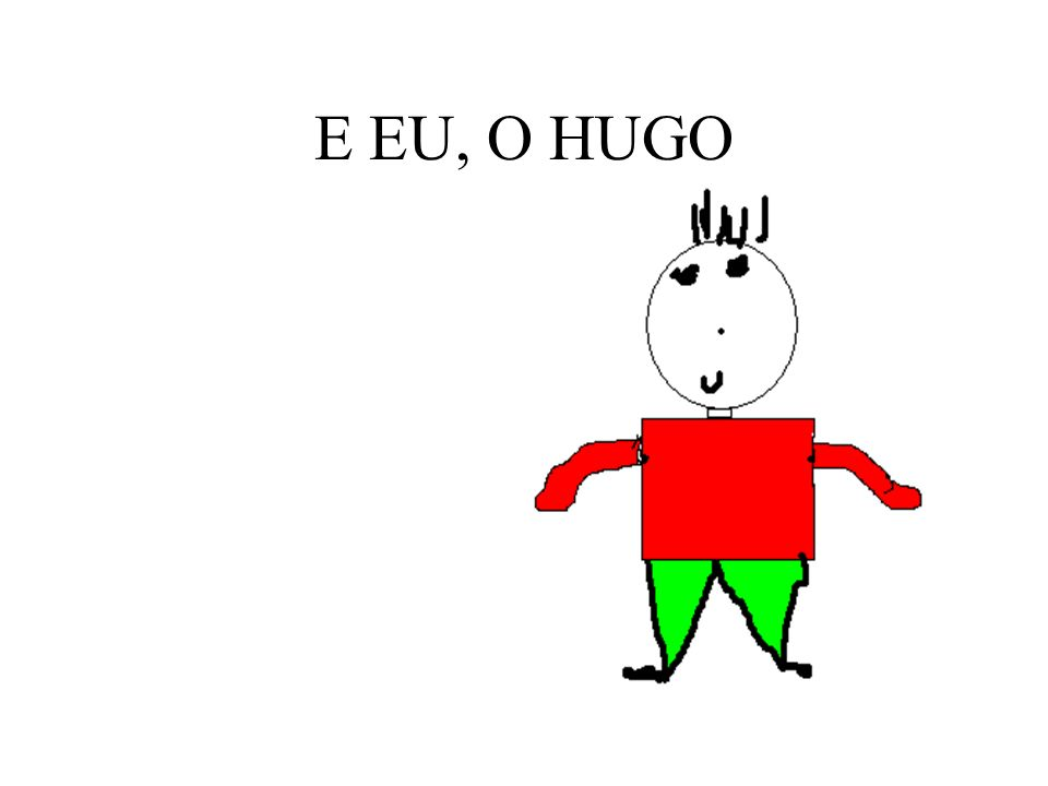E EU, O HUGO