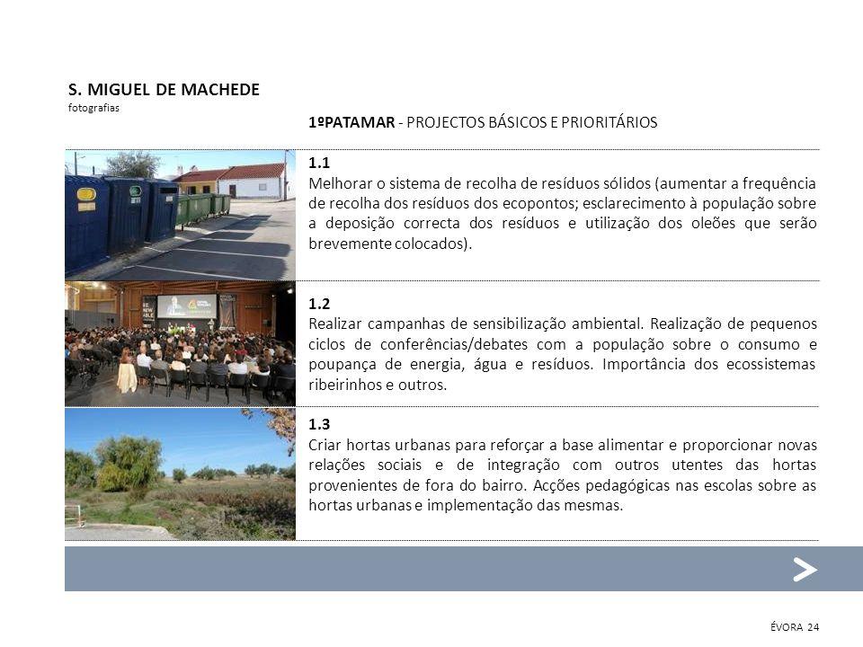 S. MIGUEL DE MACHEDE fotografias 1ºPATAMAR - PROJECTOS BÁSICOS E PRIORITÁRIOS 1.1 Melhorar o sistema de recolha de resíduos sólidos (aumentar a frequê