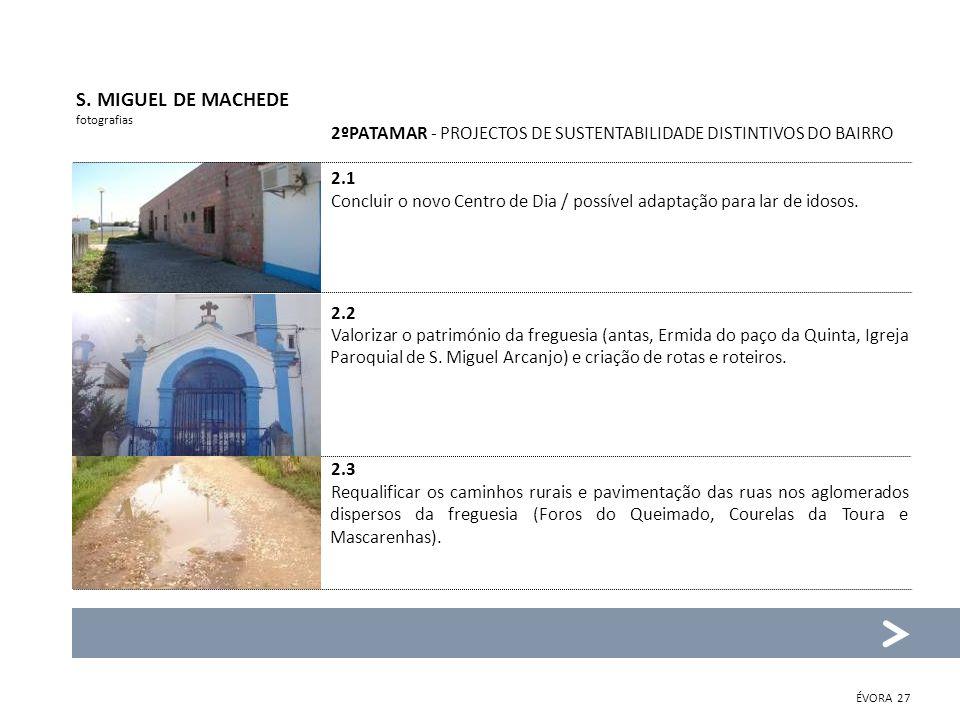 2ºPATAMAR - PROJECTOS DE SUSTENTABILIDADE DISTINTIVOS DO BAIRRO 2.1 Concluir o novo Centro de Dia / possível adaptação para lar de idosos. 2.2 Valoriz
