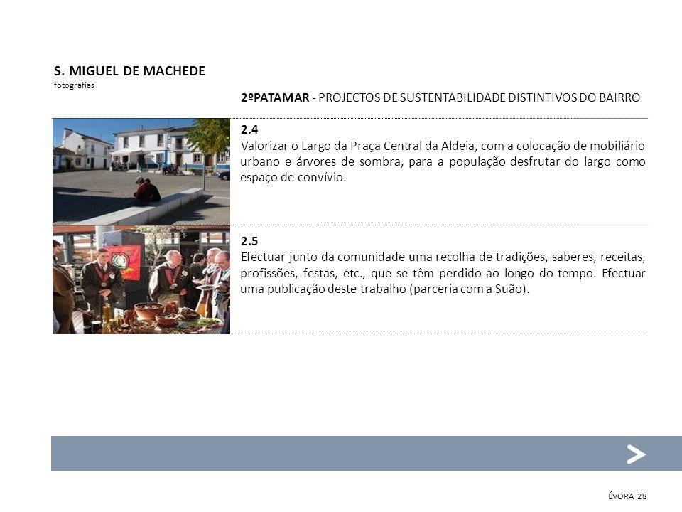 2ºPATAMAR - PROJECTOS DE SUSTENTABILIDADE DISTINTIVOS DO BAIRRO 2.4 Valorizar o Largo da Praça Central da Aldeia, com a colocação de mobiliário urbano