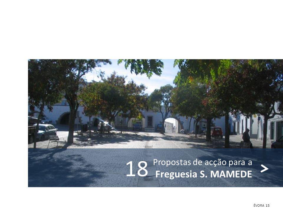 ÉVORA 15 Propostas de acção para a Freguesia S. MAMEDE 18