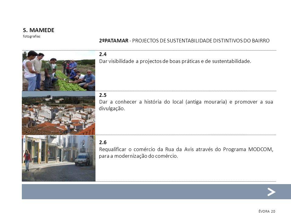 2ºPATAMAR - PROJECTOS DE SUSTENTABILIDADE DISTINTIVOS DO BAIRRO 2.7 Disciplinar a circulação viária na Rua da Avis, através da colocação de lombas de baixo impacto sonoro.