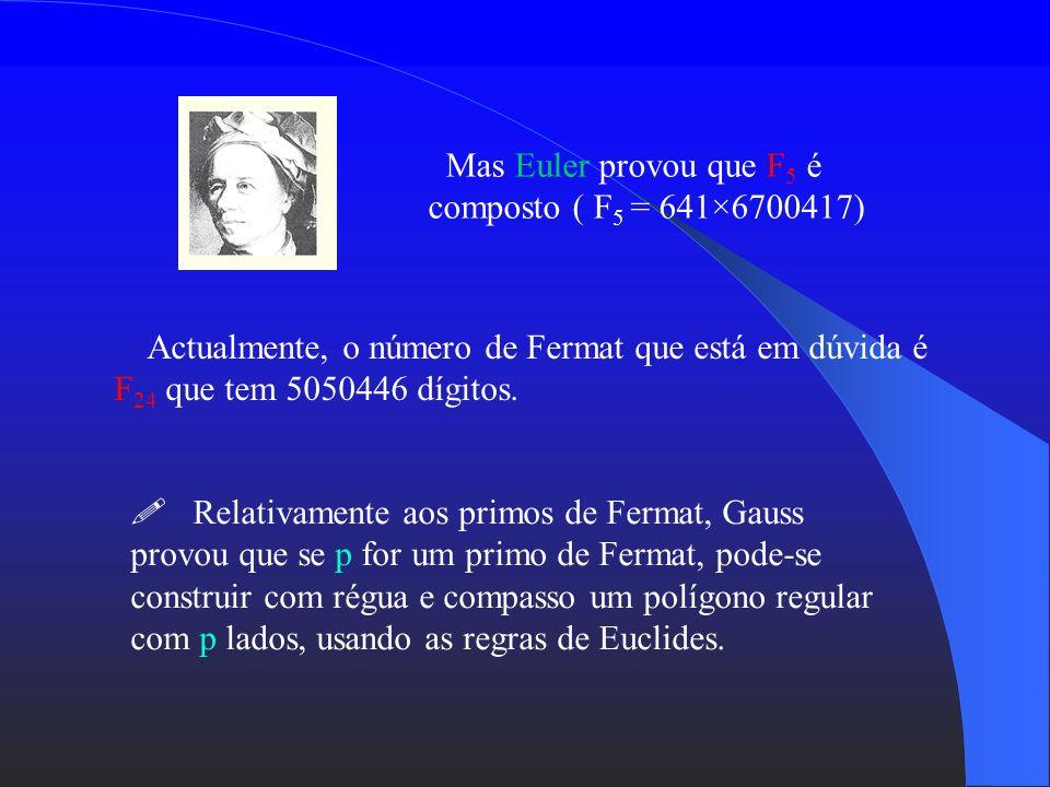 Define-se o n-ésimo número de Fermat do seguinte modo: F n = 2 n + 1, com n uma potência de 2. Os únicos números de Fermat que se conhecem são: F 0, F