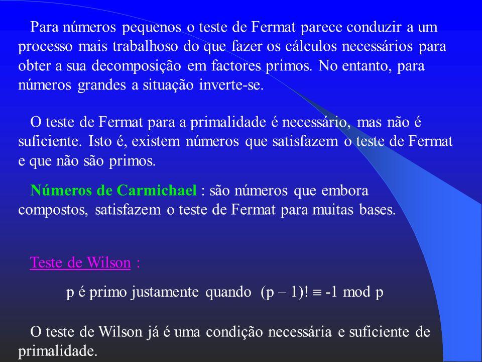 Teste de Fermat: Todo o número primo p deve satisfazer a p-1 1 mod p, qualquer que seja a não divisível por p. Exemplos: 1) p = 7 (primo), a = 10 10 7