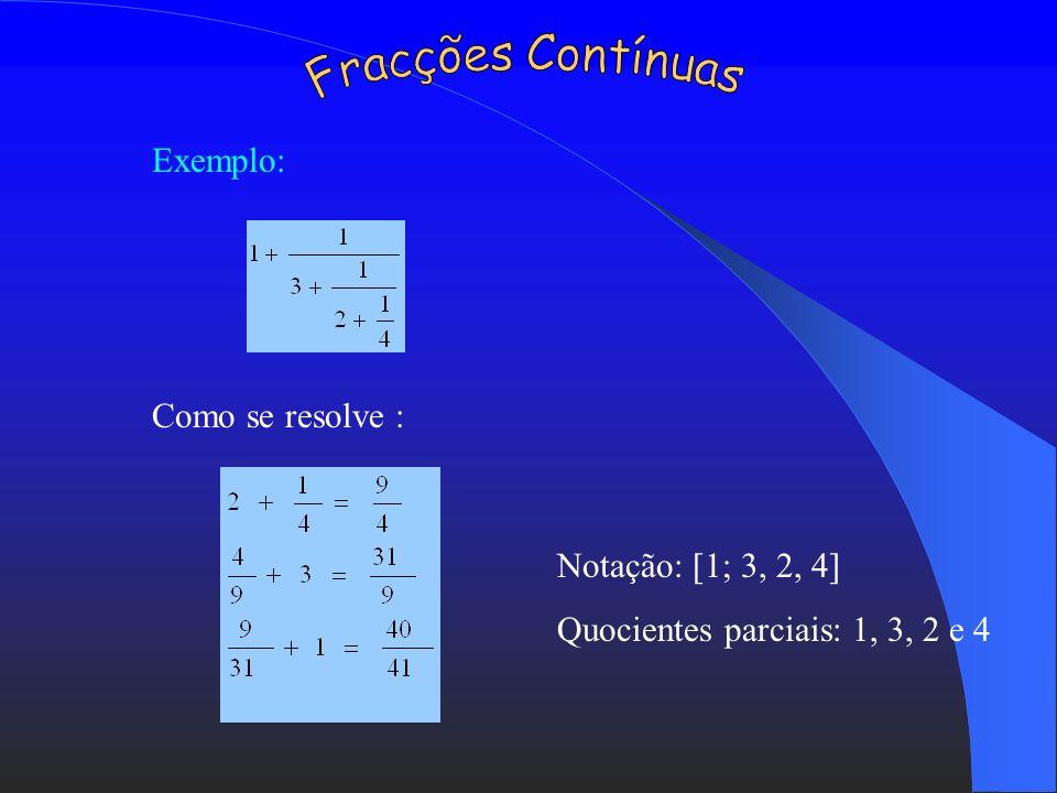 Aplicando o teorema de Pitágoras a um triângulo isósceles cujos catetos são iguais a um, a hipotenusa é igual a 2, que não se pode exprimir na forma a