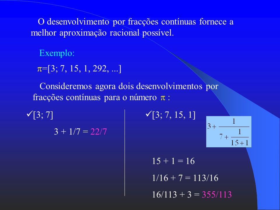 Exemplo: Como se resolve : Notação: [1; 3, 2, 4] Quocientes parciais: 1, 3, 2 e 4