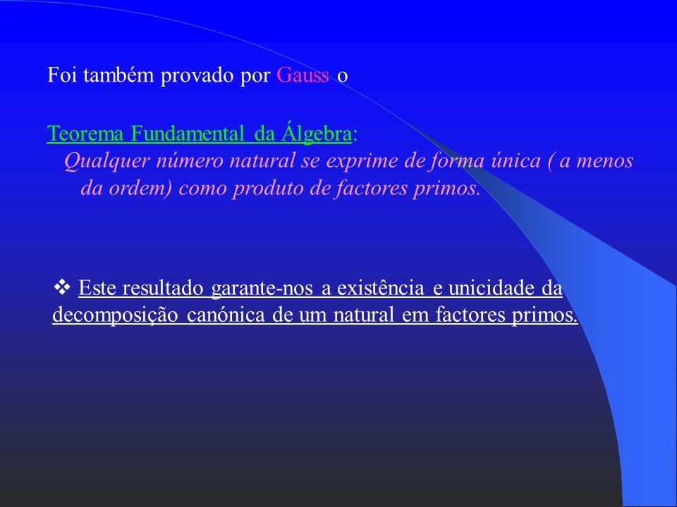 Euclides (300 a.C.) provou que: Existem infinitos números primos. O maior número primo conhecido foi descoberto em 2001: 2 13466917 – 1 com 4053946 dí