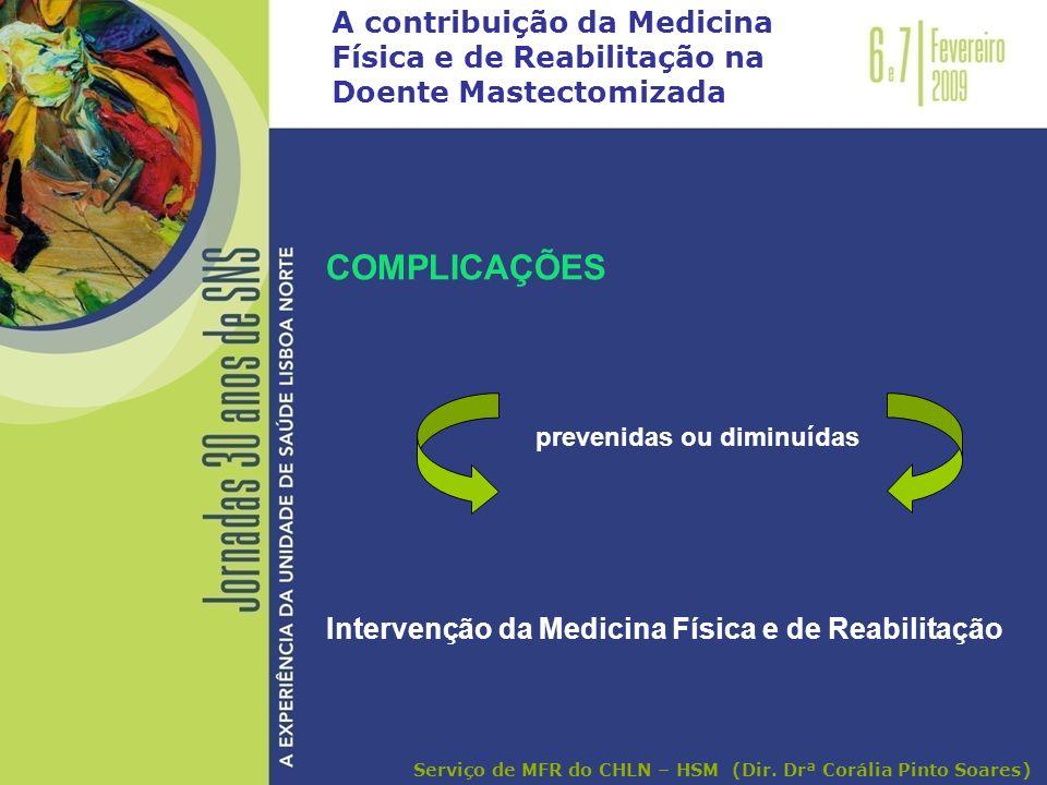 A contribuição da Medicina Física e de Reabilitação na Doente Mastectomizada COMPLICAÇÕES prevenidas ou diminuídas Intervenção da Medicina Física e de