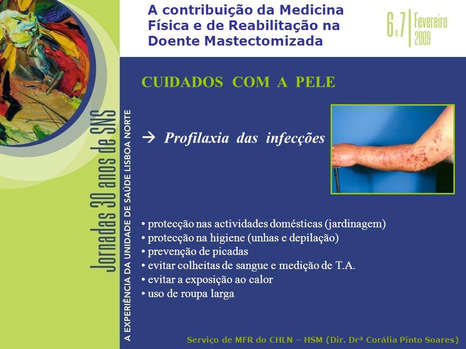 A contribuição da Medicina Física e de Reabilitação na Doente Mastectomizada CUIDADOS COM A PELE Profilaxia das infecções protecção nas actividades do