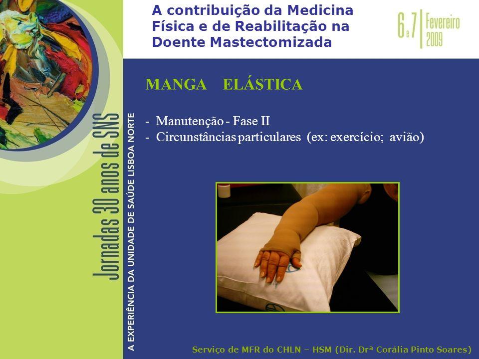 A contribuição da Medicina Física e de Reabilitação na Doente Mastectomizada MANGA ELÁSTICA - Manutenção - Fase II - Circunstâncias particulares (ex:
