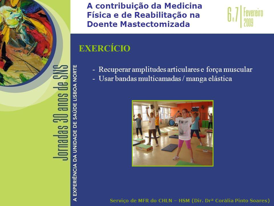 A contribuição da Medicina Física e de Reabilitação na Doente Mastectomizada EXERCÍCIO - Recuperar amplitudes articulares e força muscular - Usar band