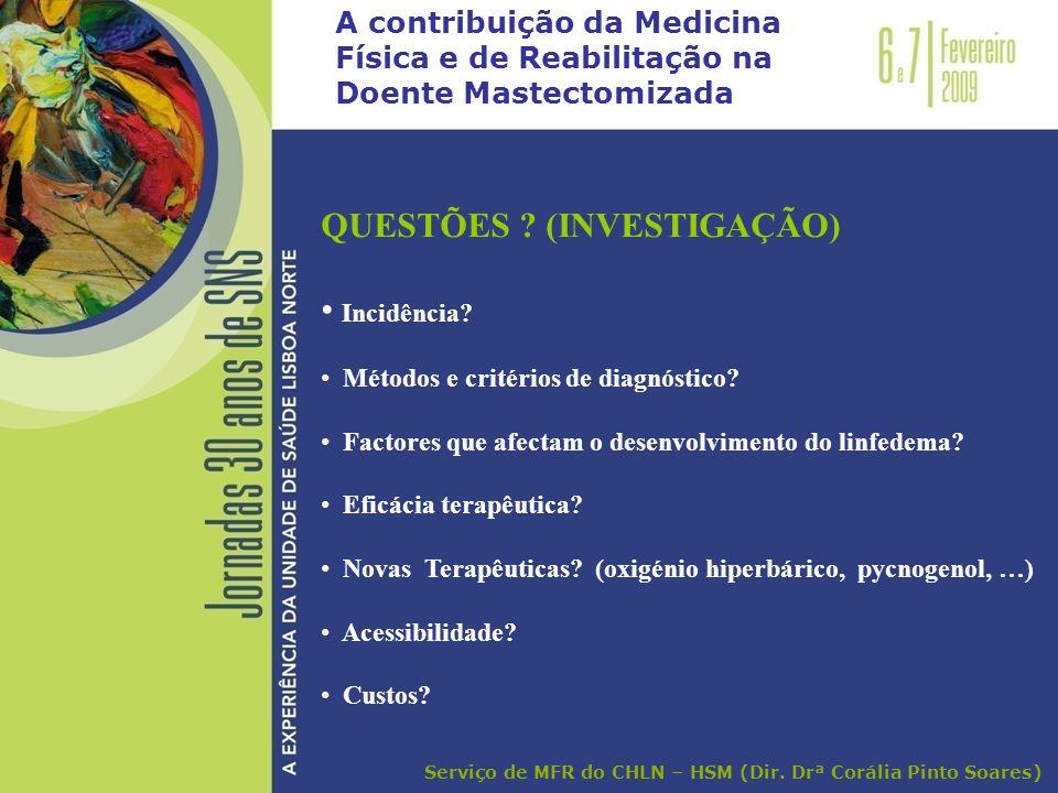 A contribuição da Medicina Física e de Reabilitação na Doente Mastectomizada QUESTÕES ? (INVESTIGAÇÃO) Incidência? Métodos e critérios de diagnóstico?