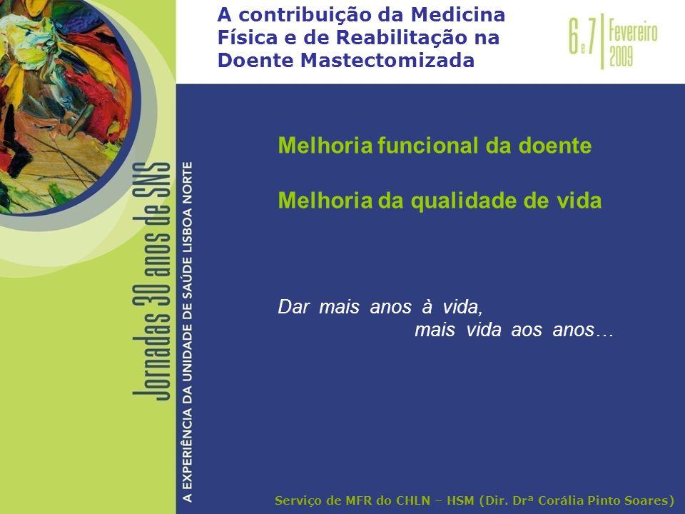 A contribuição da Medicina Física e de Reabilitação na Doente Mastectomizada Melhoria funcional da doente Melhoria da qualidade de vida Dar mais anos