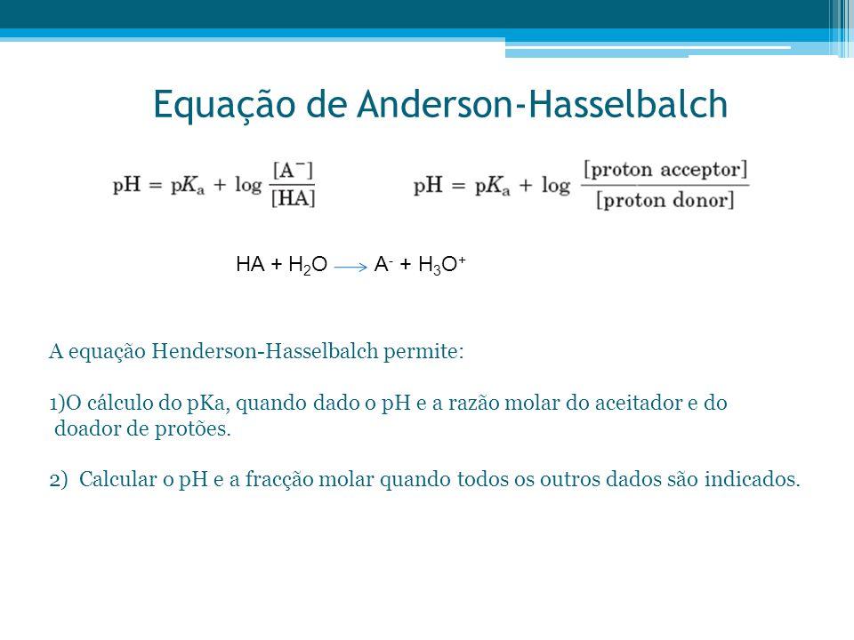 Equação de Anderson-Hasselbalch A equação Henderson-Hasselbalch permite: 1)O cálculo do pKa, quando dado o pH e a razão molar do aceitador e do doador
