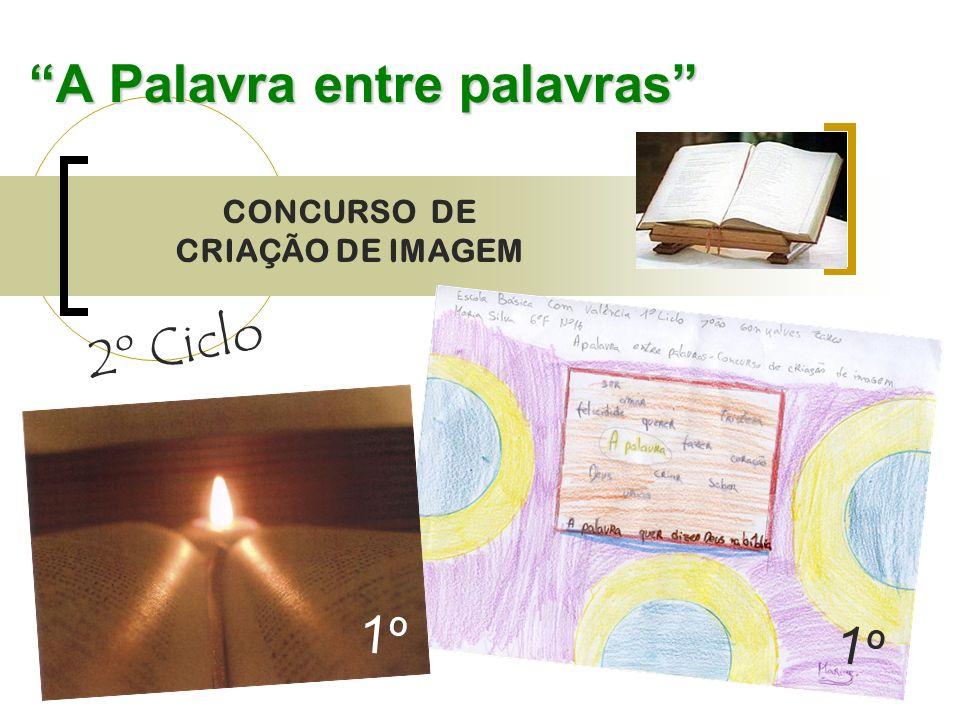 A Palavra entre palavras CONCURSO DE CRIAÇÃO DE IMAGEM 2º Ciclo 1º
