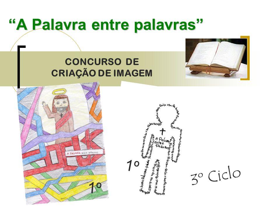 A Palavra entre palavras CONCURSO DE CRIAÇÃO DE IMAGEM 3º Ciclo 1º
