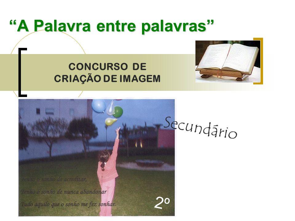 A Palavra entre palavras CONCURSO DE CRIAÇÃO DE IMAGEM Secundário 2º