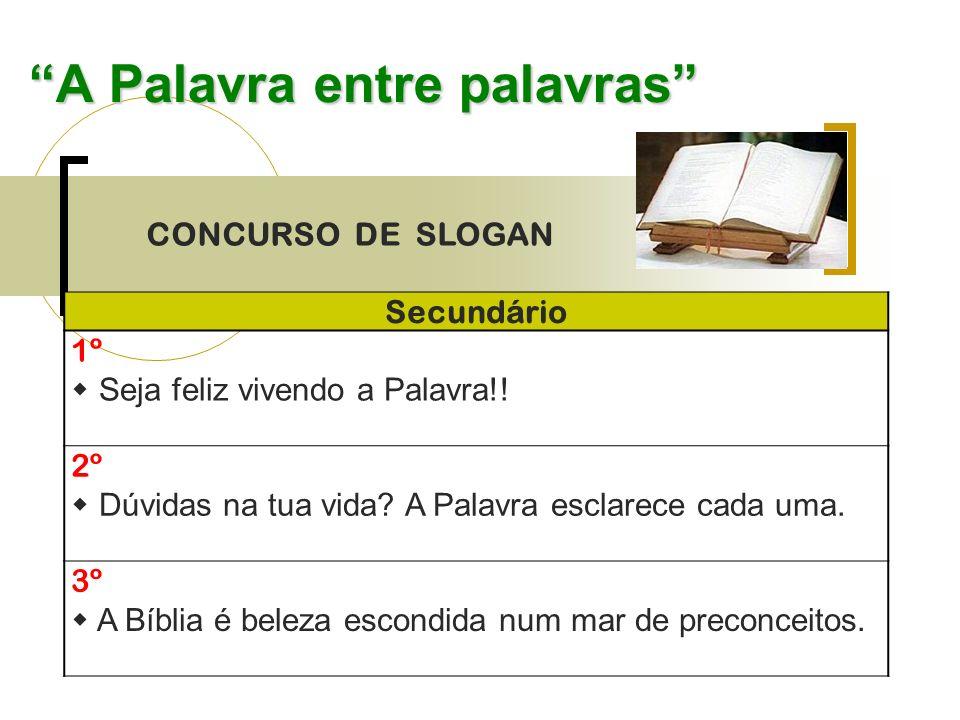 A Palavra entre palavras CONCURSO DE SLOGAN Secundário 1º Seja feliz vivendo a Palavra!.
