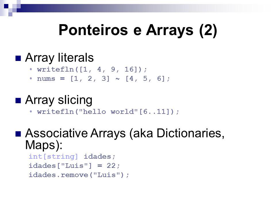 Ponteiros e Arrays (2) Array literals writefln([1, 4, 9, 16]); nums = [1, 2, 3] ~ [4, 5, 6]; Array slicing writefln(