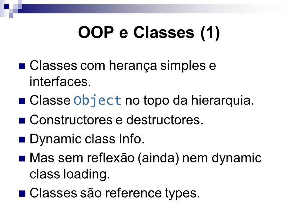OOP e Classes (1) Classes com herança simples e interfaces. Classe Object no topo da hierarquia. Constructores e destructores. Dynamic class Info. Mas