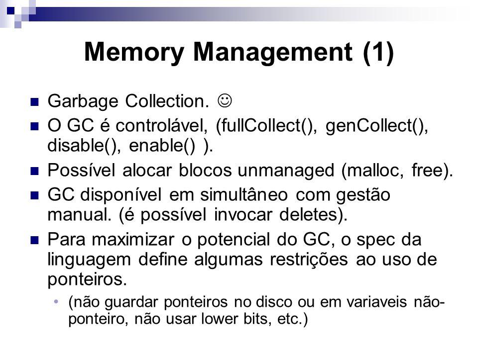 Memory Management (1) Garbage Collection. O GC é controlável, (fullCollect(), genCollect(), disable(), enable() ). Possível alocar blocos unmanaged (m
