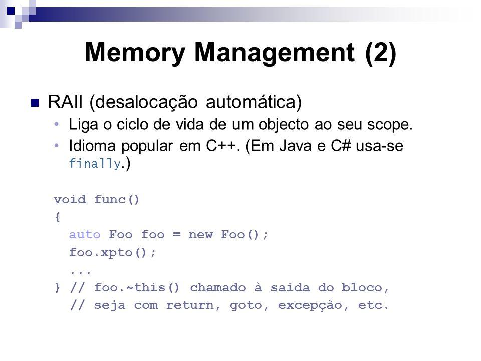 Memory Management (2) RAII (desalocação automática) Liga o ciclo de vida de um objecto ao seu scope.