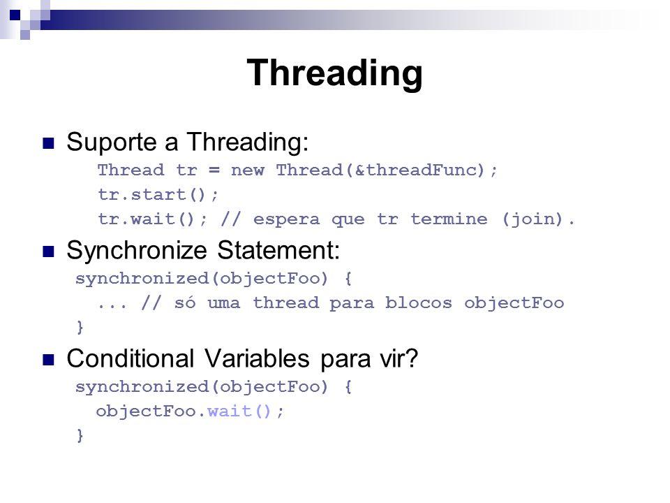Threading Suporte a Threading: Thread tr = new Thread(&threadFunc); tr.start(); tr.wait(); // espera que tr termine (join). Synchronize Statement: syn