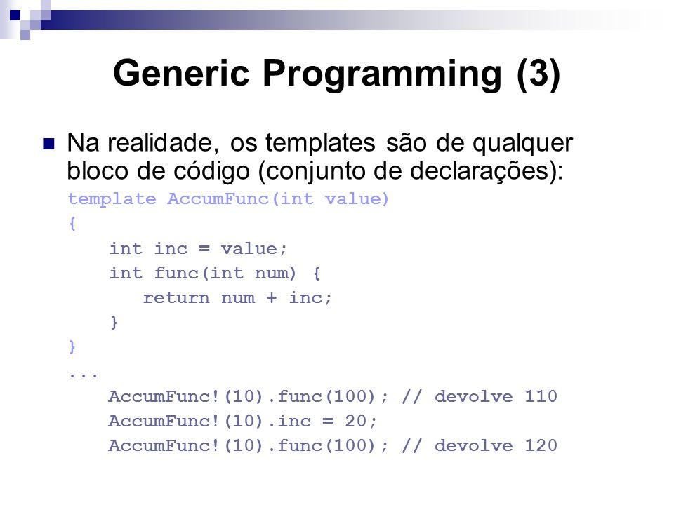 Generic Programming (3) Na realidade, os templates são de qualquer bloco de código (conjunto de declarações): template AccumFunc(int value) { int inc = value; int func(int num) { return num + inc; } }...