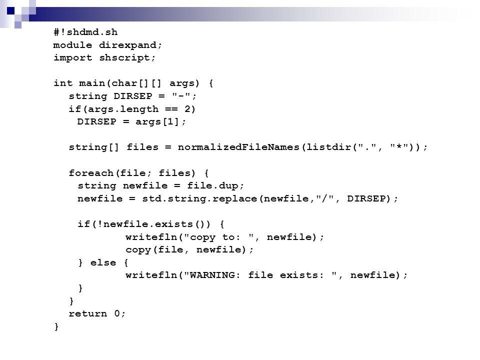 #!shdmd.sh module direxpand; import shscript; int main(char[][] args) { string DIRSEP =
