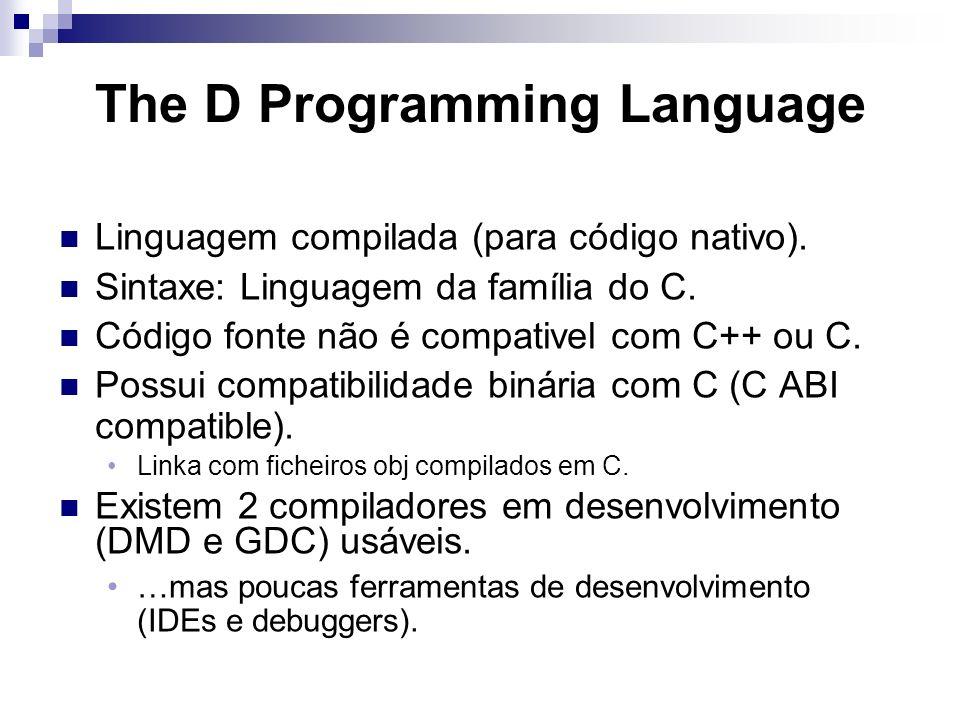 The D Programming Language Linguagem compilada (para código nativo). Sintaxe: Linguagem da família do C. Código fonte não é compativel com C++ ou C. P