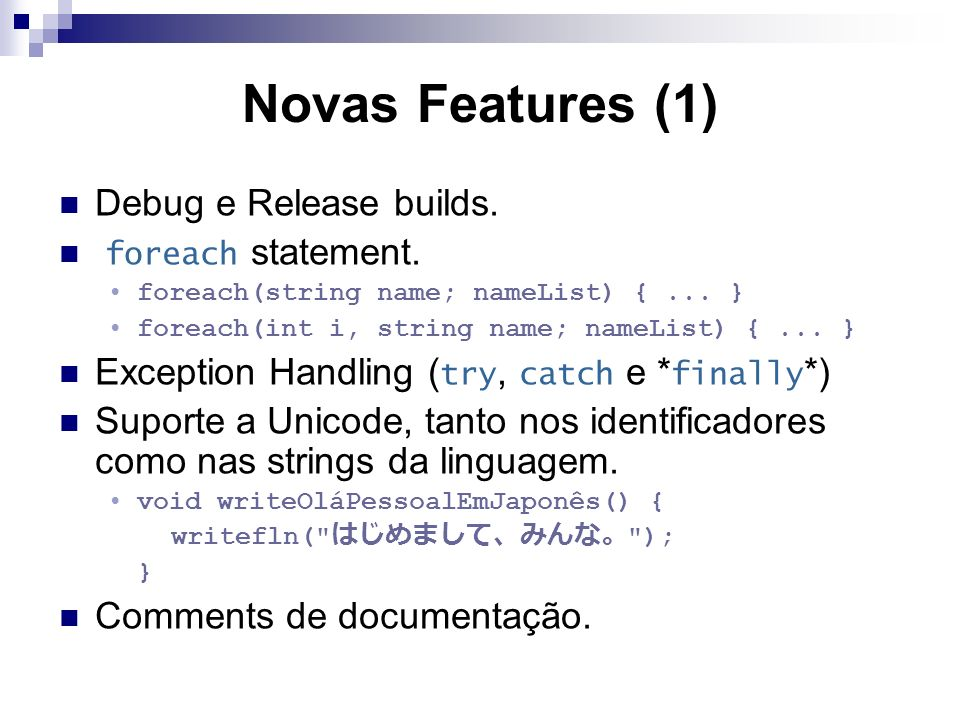 Novas Features (1) Debug e Release builds. foreach statement.