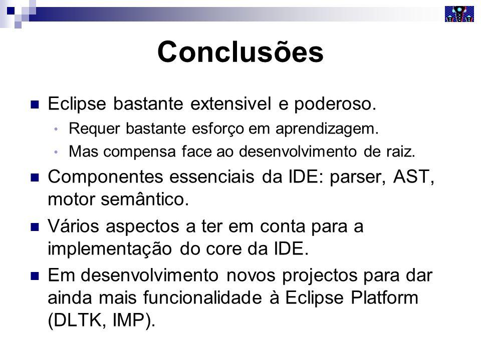 Conclusões Eclipse bastante extensivel e poderoso. Requer bastante esforço em aprendizagem. Mas compensa face ao desenvolvimento de raiz. Componentes