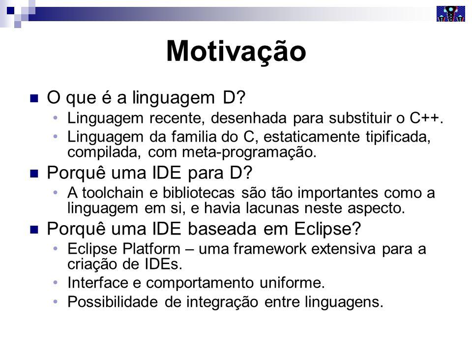 Motivação O que é a linguagem D? Linguagem recente, desenhada para substituir o C++. Linguagem da familia do C, estaticamente tipificada, compilada, c