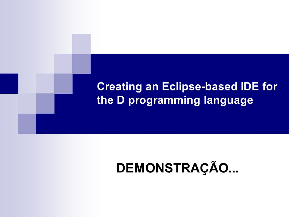 Creating an Eclipse-based IDE for the D programming language DEMONSTRAÇÃO...