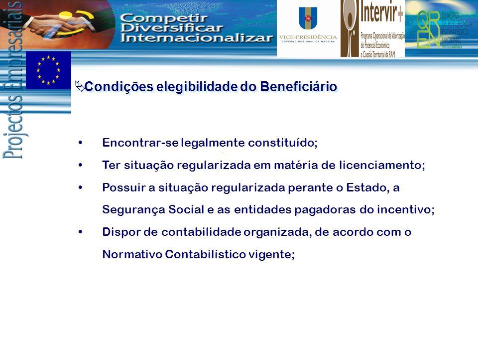 Condições elegibilidade do Beneficiário Encontrar-se legalmente constituído; Ter situação regularizada em matéria de licenciamento; Possuir a situação