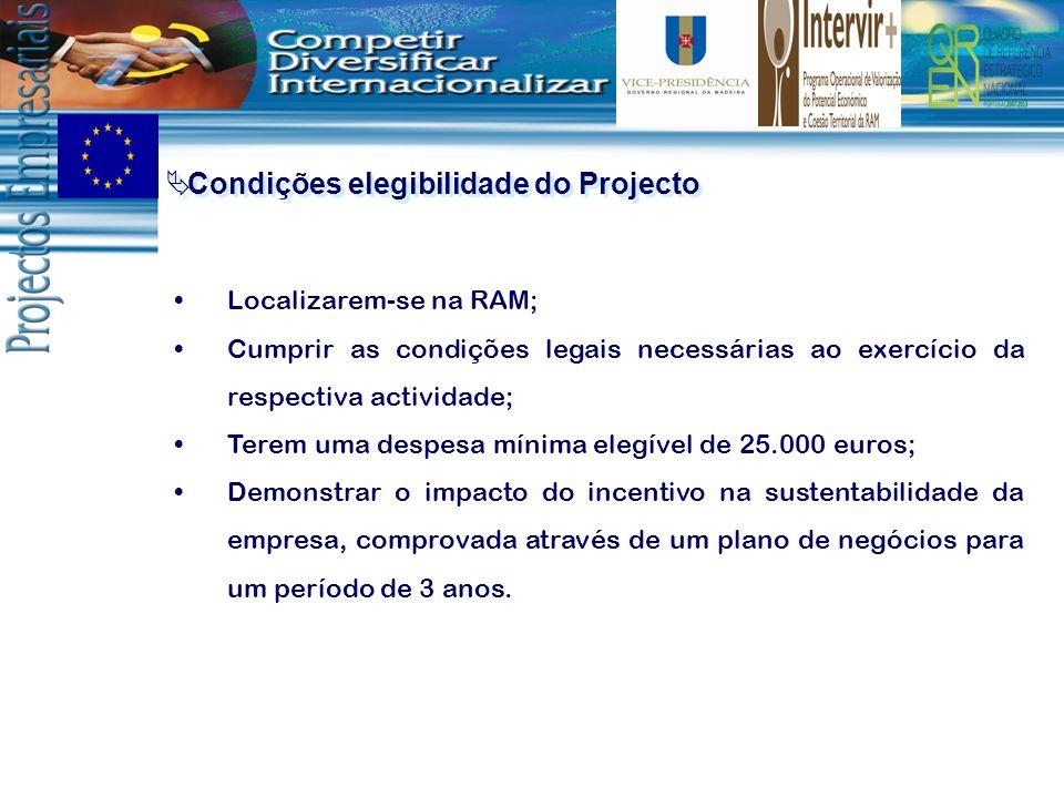 Condições elegibilidade do Projecto Localizarem-se na RAM; Cumprir as condições legais necessárias ao exercício da respectiva actividade; Terem uma de